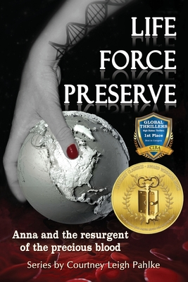 Life Force Preserve Book 1: Anna and the Resurgent of the Precious Blood - Pahlke, Courtney Leigh