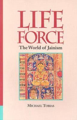 Life Force: The World of Jainism - Tobias, Michael