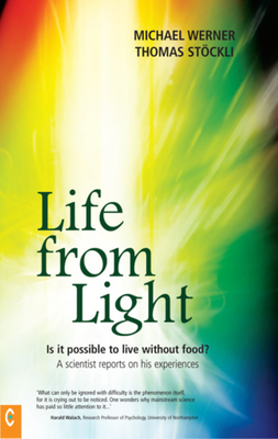 Life from Light: Is It Possible to Live Without Food?: A Scientist Reports on His Experiences - Werner, Michael
