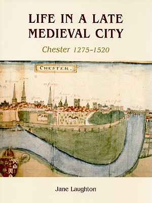 Life in a Late Medieval City: Chester, 1275-1520 - Laughton, Jane