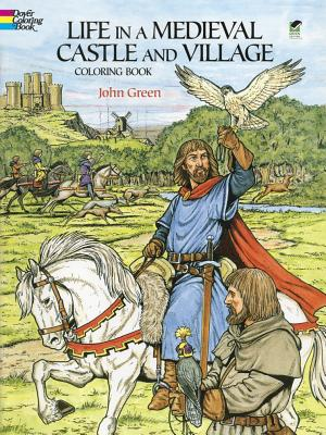 Life in a Medieval Castle and Village Coloring Book - Green, John, and Coloring Books