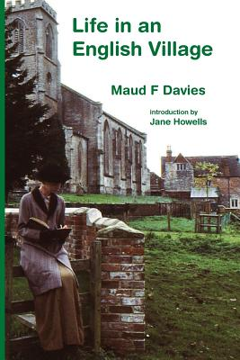 Life in an English Village - Davies, Maud F, and Howells, Jane E (Editor)