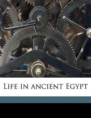 Life in Ancient Egypt - Erman, Adolf, Professor