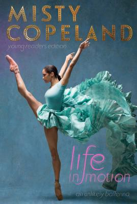Life in Motion: An Unlikely Ballerina Young Readers Edition - Copeland, Misty
