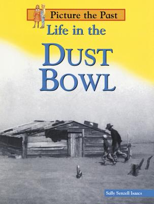 Life in the Dust Bowl - Isaacs, Sally Senzell, and Senzell Isaacs, Sally