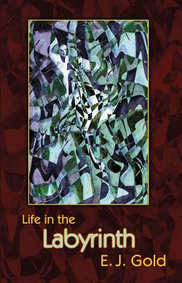Life in the Labyrinth - Gold, E J, and Corriveau, Linda (Introduction by)