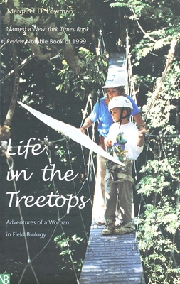 Life in the Treetops: Adventures of a Woman in Field Biology - Lowman, Margaret D, Dr.