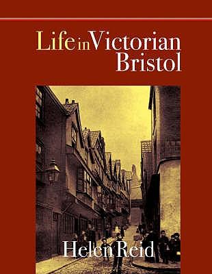 Life in Victorian Bristol - Reid, Helen
