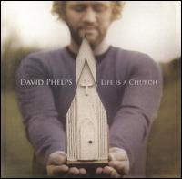 Life Is a Church - David Phelps