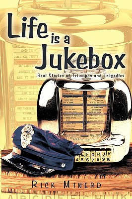 Life is a Jukebox: Real Stories of Triumphs and Tragedies - Minerd, Rick