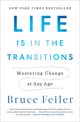 Life Is in the Transitions: Mastering Change at Any Age - Feiler, Bruce