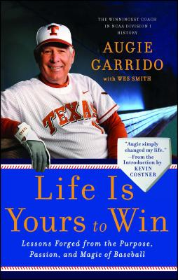Life Is Yours to Win: Lessons Forged from the Purpose, Passion, and Magic of Baseball - Garrido, Augie, and Smith, Wes, and Costner, Kevin (Introduction by)