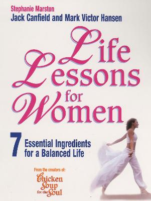 Life Lessons for Women: 7 Essential Ingredients for a Balanced Life - Canfield, Jack, and Marston, Stephanie, and Hansen, Mark Victor