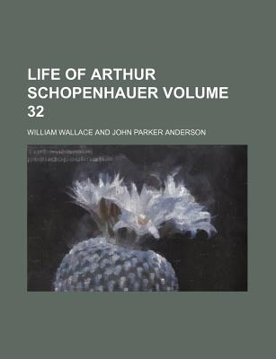 Life of Arthur Schopenhauer Volume 32 - Wallace, William