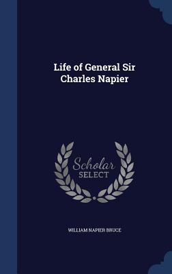 Life of General Sir Charles Napier - Bruce, William Napier