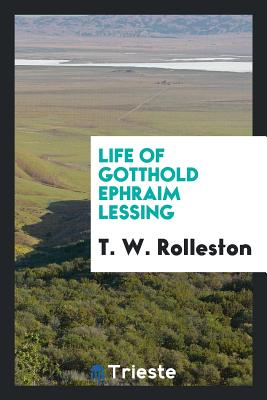Life of Gotthold Ephraim Lessing - Rolleston, T W