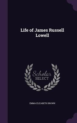 Life of James Russell Lowell - Brown, Emma Elizabeth