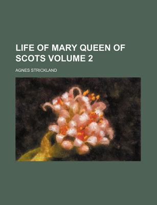 Life of Mary Queen of Scots Volume 2 - Strickland, Agnes