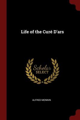 Life of the Cure D'Ars - Monnin, Alfred