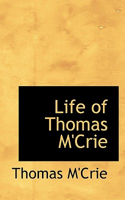 Life of Thomas M'Crie - M'Crie, Thomas