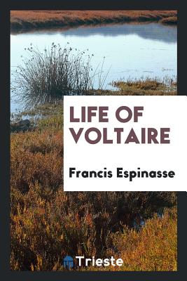 Life of Voltaire - Espinasse, Francis