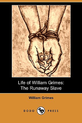 Life of William Grimes: The Runaway Slave (Dodo Press) - Grimes, William