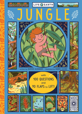 Life on Earth: Jungle: With 100 Questions and 70 Lift-Flaps! - Alexander, Heather