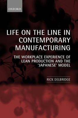 """Life on the Line in Contemporary Manufacturing: The Workplace Experience of Lean Production and the """"japanese"""" Model - Delbridge, Rick"""
