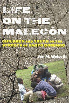 Life on the Malecon: Children and Youth on the Streets of Santo Domingo - Wolseth, Jon