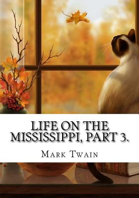 Life on the Mississippi, Part 3. - Twain, Mark
