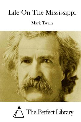Life on the Mississippi - Twain, Mark, and The Perfect Library (Editor)