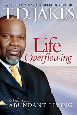 Life Overflowing: 6 Pillars for Abundant Living - Jakes, T D