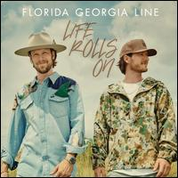 Life Rolls On - Florida Georgia Line