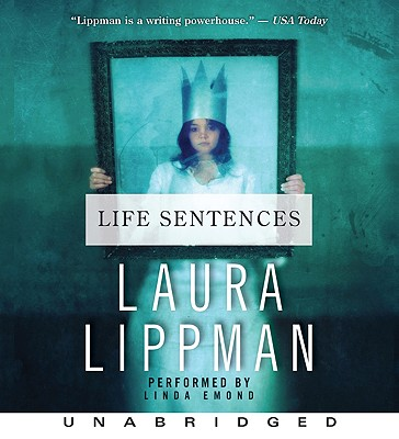Life Sentences CD - Lippman, Laura (Read by), and Emond, Linda (Read by)