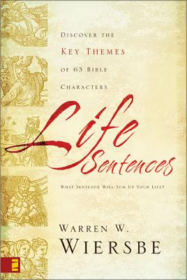 Life Sentences: Discover the Key Themes of 63 Bible Characters - Wiersbe, Warren W, Dr.