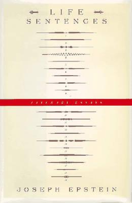 Life Sentences: Literary Essays - Epstein, Joseph, Mr. (Introduction by)