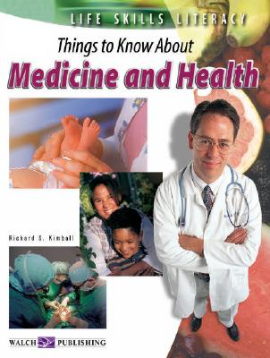 Life Skills Literacy: Things to Know about Medicine and Health - Kimball, Richard S
