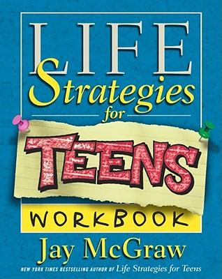 Life Strategies for Teens Workbook - McGraw, Jay