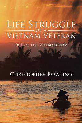 Life Struggle of a Vietnam Veteran: Out of the Vietnam War - Christopher Rowling