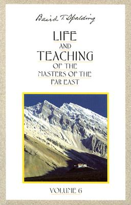 Life & Teaching of the Masters of the Far East - Spalding, Baird T, and Vergara, Arthur (Editor)