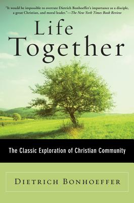 Life Together: The Classic Exploration of Christian Community - Bonhoeffer, Dietrich