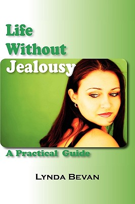 Life Without Jealousy: A Practical Guide - Bevan, Lynda