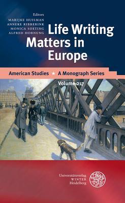 Life Writing Matters in Europe - Hornung, Alfred (Editor), and Huisman, Marijke (Editor), and Ribberink, Anneke (Editor)