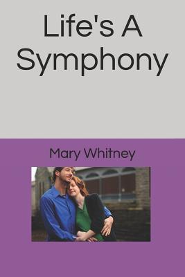 Life's a Symphony - Whitney, Mary Z