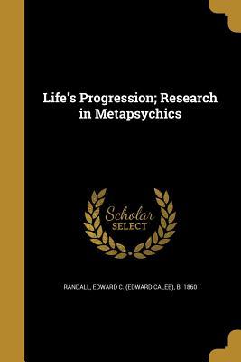 Life's Progression; Research in Metapsychics - Randall, Edward C (Edward Caleb) B 18 (Creator)