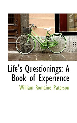 Life's Questionings: A Book of Experience - Paterson, William Romaine