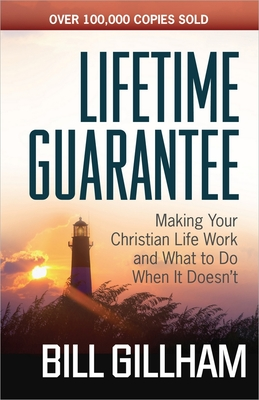Lifetime Guarantee: Making Your Christian Life Work and What to Do When It Doesn't - Gillham, Bill