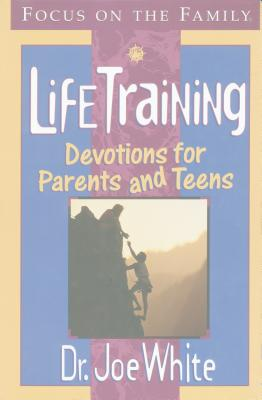 Lifetraining Devotions for Parents and Teens: 250 Life-Changing Devotions That Build Extreme Faith - White, Joe