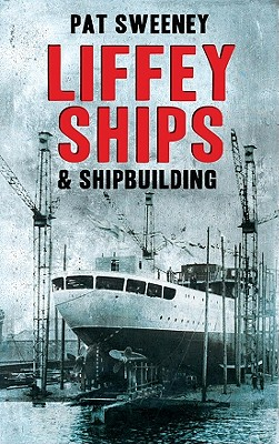 Liffey Ships and Shipbuilding - Sweeney, Patrick