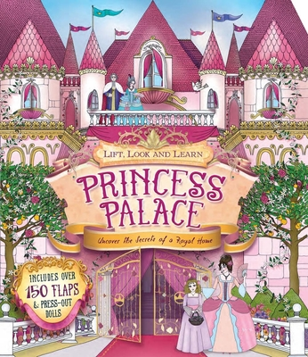 Lift, Look and Learn - Princess Palace: Uncover the Secrets of a Royal Palace - Pipe, Jim